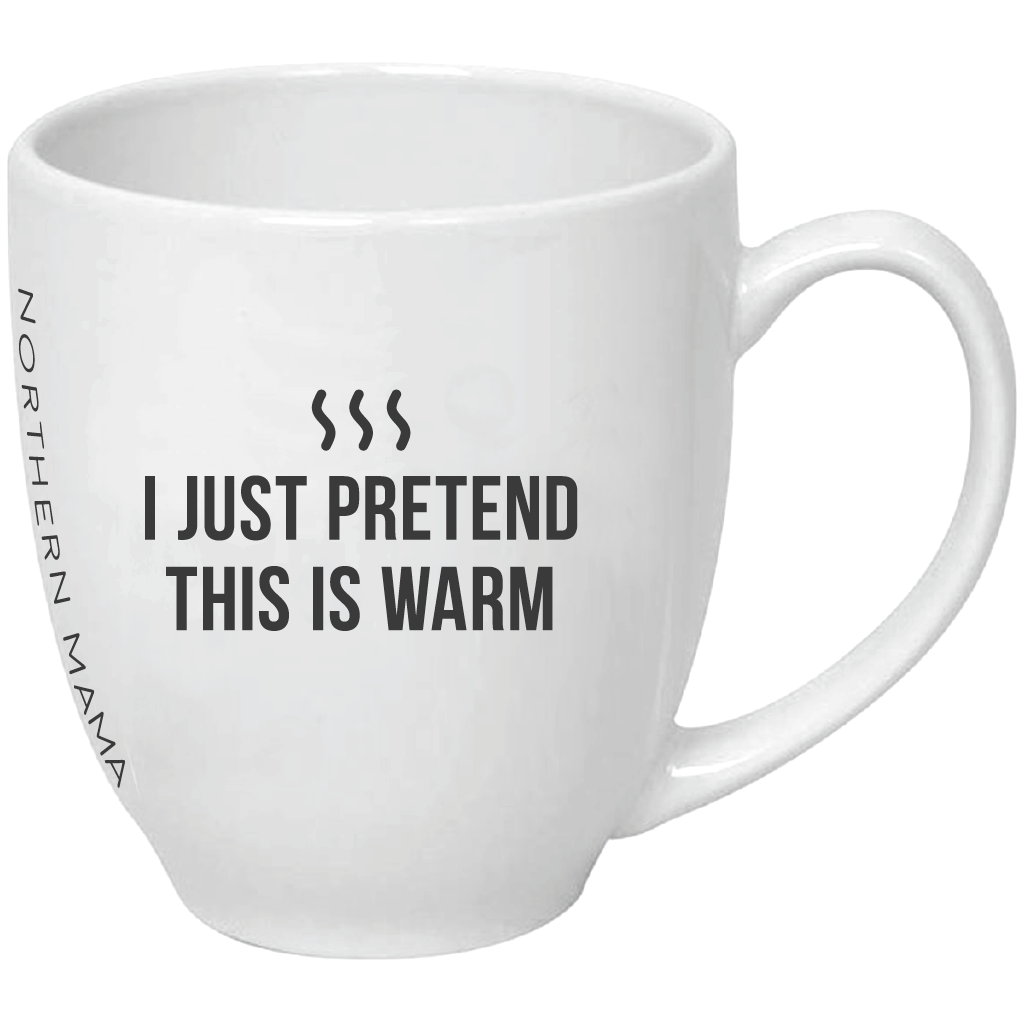 i just pretend this is warm mug northern mama