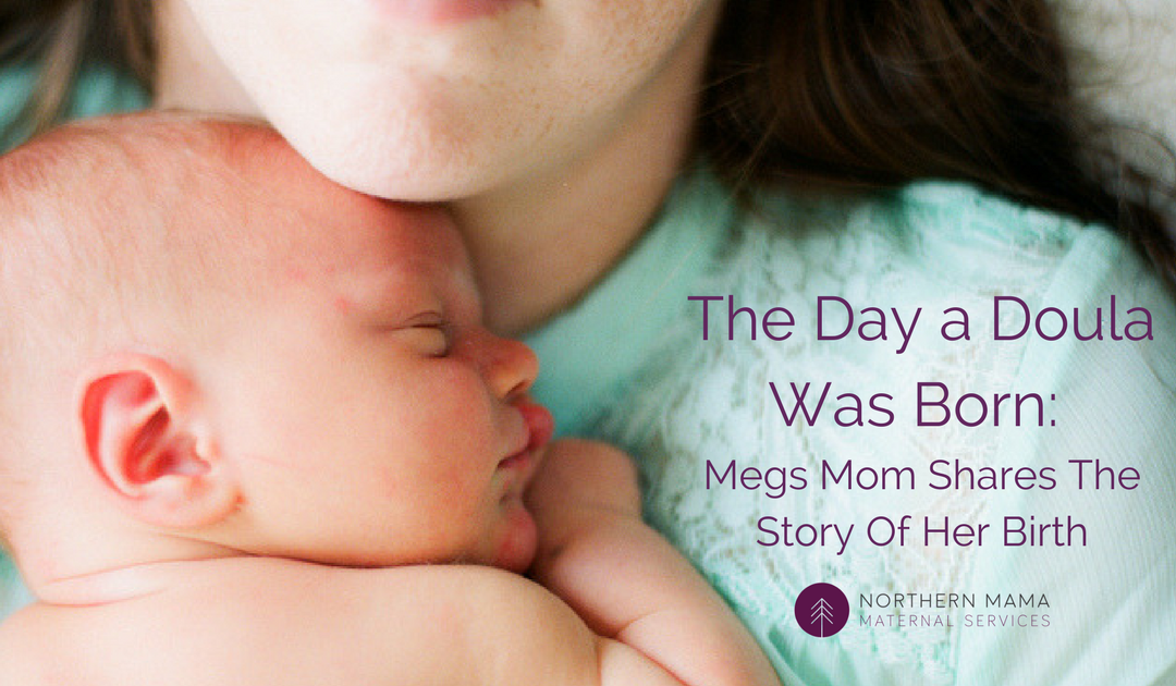 The Day A Doula Was Born: Megs Mom Shares The Story Of Her Birth
